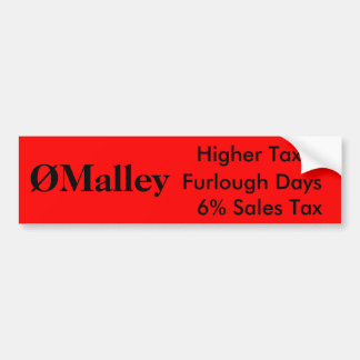 ØMalley, Higher Taxes, Furlough Days, 6% Sales Tax Bumper Sticker