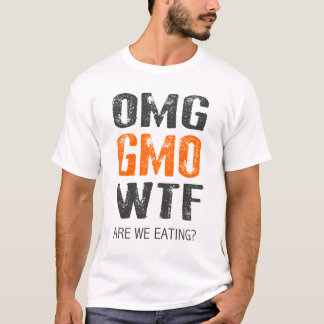OMG GMO WTF? T-Shirt