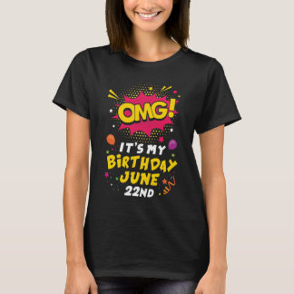 OMG It's my birthday June 22nd T-Shirt