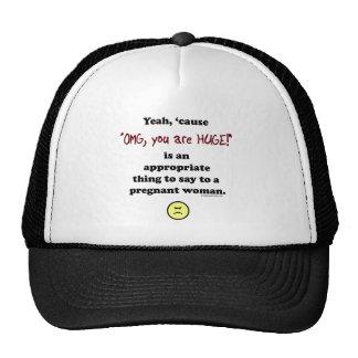 OMG, you are huge Trucker Hat