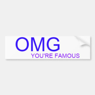 OMG! You're famous! Bumper Sticker