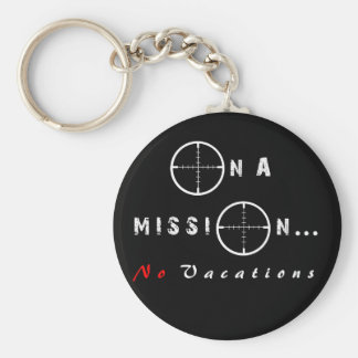 On a Mission...No Vacations Key Chain
