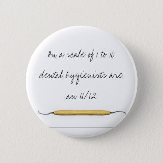 On a scale of 1 to 10dental hygienists a... 6 cm round badge