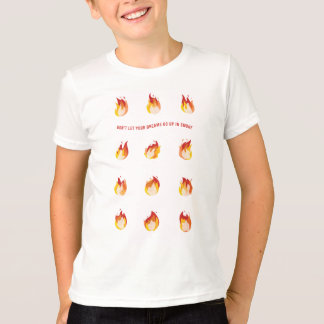 On Fire - Don't let your dreams go up in smoke T-Shirt