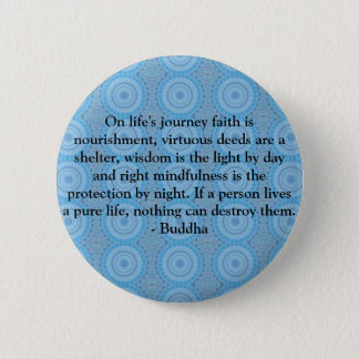 On life's journey faith is nourishment, virtuous.. 6 cm round badge