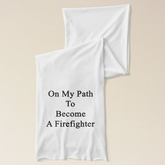 On My Path To Become A Firefighter Scarf