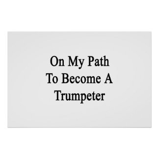 On My Path To Become A Trumpeter Posters