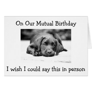 """ON OUR """"MUTUAL BIRTHDAY"""" WISH IT WAS IN PERSON HB CARD"""