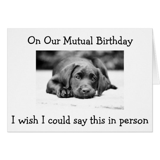 "ON OUR ""MUTUAL BIRTHDAY"" WISH IT WAS IN PERSON HB CARD"