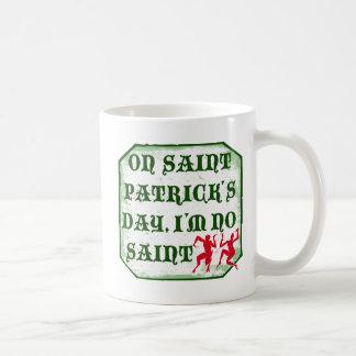 On St. Patrick´s Day, I´m no Saint Basic White Mug