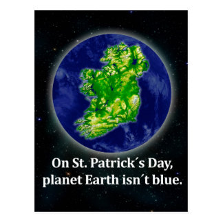 """On St. Patrick´s Day, planet Earth isn´t blue"". Postcard"
