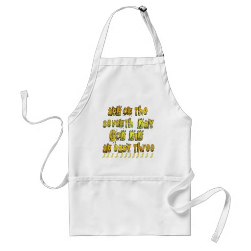 On the 7th Day God Did an Easy Three Running Humor Aprons