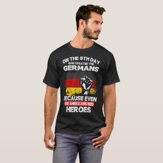 On The 8th Day God Created Germans American Heroes T-Shirt