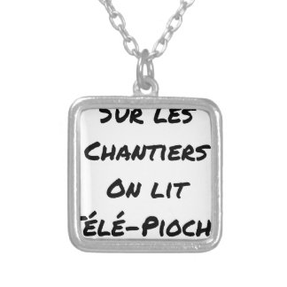 ON the BUILDING SITES ONE READS TÉLÉ-PIOCHE - Word Silver Plated Necklace