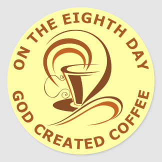 On The Eighth Day God Created Coffee Classic Round Sticker