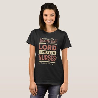 On the Eighth Day the Lord created Nurses T-Shirt