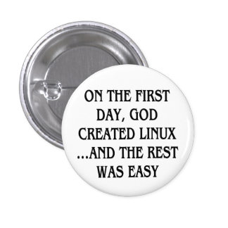 On the first day, God created Linux...and the rest 3 Cm Round Badge