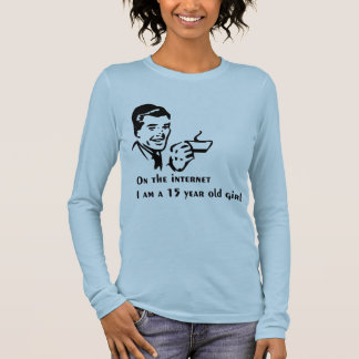 On The Internet Im A 15 Year Old Girl Long Sleeve T-Shirt