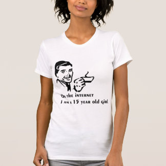 On The Internet Im A 15 Year Old Girl Tee Shirt
