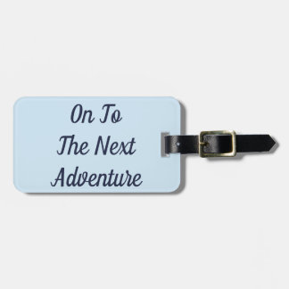 On To The Next Adventure Luggage Tag