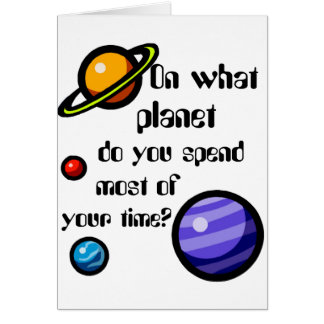 On What Planet do you Spend Most of your Time? Greeting Card