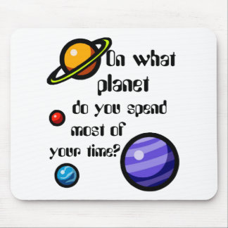On What Planet do you Spend Most of your Time? Mouse Pad