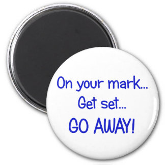 On your mark... Get set... Go Away! 6 Cm Round Magnet
