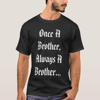Once A Brother..The Brotherhood Inc... T-Shirt