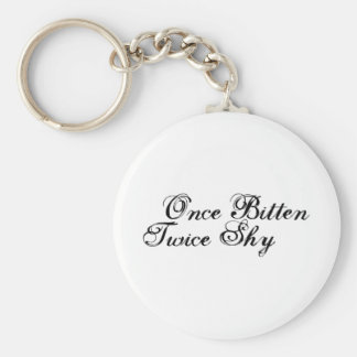 Once Bitten Twice Shy Keychain