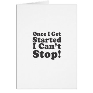 Once I Get Started I Can't Stop! Card