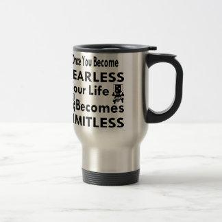 Once You Become Fearless Life Becomes Limitless Travel Mug