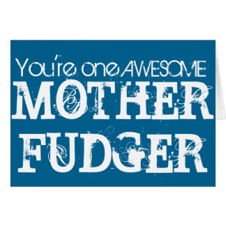 One Awesome MOTHER FUDGER Card