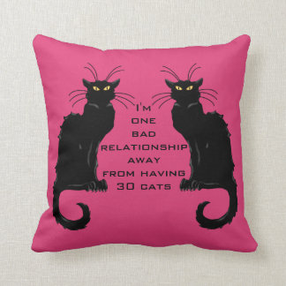 One Bad Relationship Away From Having 30 Cats Throw Pillow