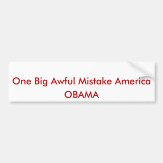 One Big Awful Mistake America, OBAMA Bumper Sticker