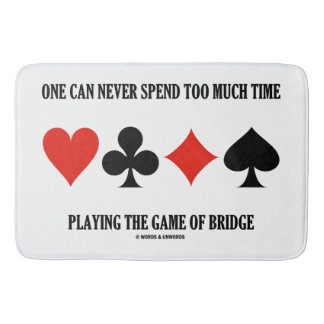 One Can Never Spend Too Much Time Playing Bridge Bath Mats