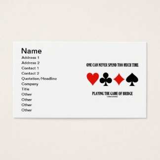 One Can Never Spend Too Much Time Playing Bridge Business Card