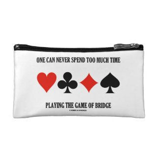 One Can Never Spend Too Much Time Playing Bridge Cosmetic Bags