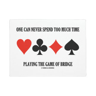 One Can Never Spend Too Much Time Playing Bridge Doormat