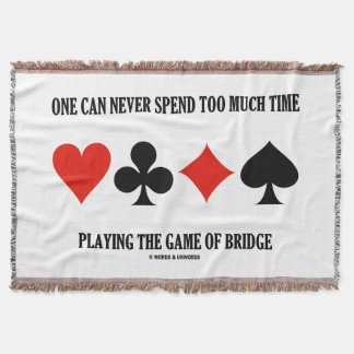 One Can Never Spend Too Much Time Playing Bridge Throw Blanket