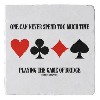 One Can Never Spend Too Much Time Playing Bridge Trivets