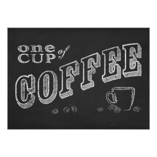 one cup of coffee CHALK ART Poster