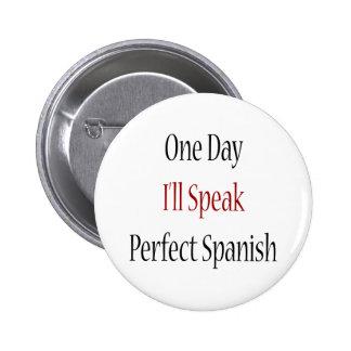 One Day I ll Speak Perfect Spanish Pin