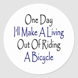 One Day I'll Make A Living Out Of Riding A Bicycle Round Stickers