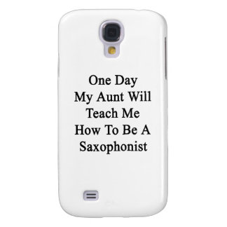One Day My Aunt Will Teach Me How To Be A Saxophon Samsung Galaxy S4 Cases