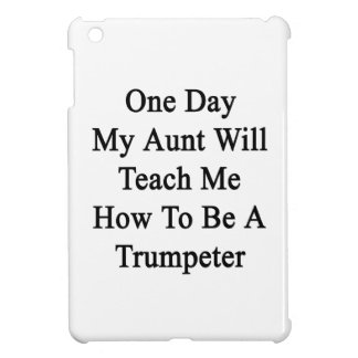 One Day My Aunt Will Teach Me How To Be A Trumpete Case For The iPad Mini
