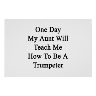 One Day My Aunt Will Teach Me How To Be A Trumpete Poster