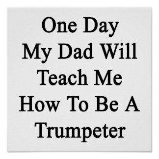 One Day My Dad Will Teach Me How To Be A Trumpeter Poster