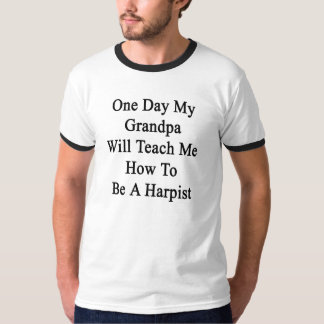 One Day My Grandpa Will Teach Me How To Be A Harpi T-Shirt