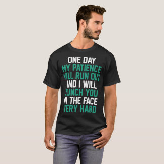 One Day My Patience Will Run Out And I Will Punch T-Shirt