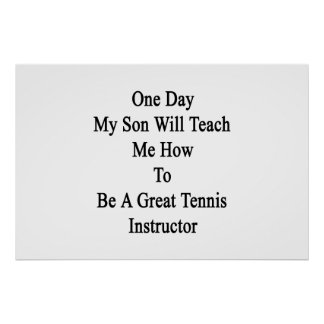 One Day My Son Will Teach Me How To Be A Great Ten Poster
